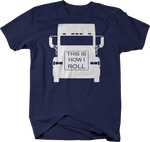 Trucker Big Rig This is How I Roll Trucking Shirt