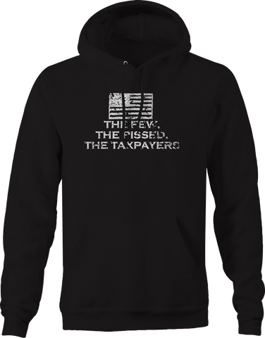 The Few, Pissed, Taxpayers Flag Politcal Trump Hillary  Hoodie