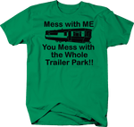 Mess with Me, Whole Trailer Park Home Hillbilly Funny