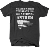 Where I'm From You Stand for National Anthem Flag Colin Football