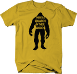 Sasquatch - There's a SQUATCH in These Woods Bigfoot Yeti