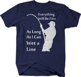 Everything Will Be Fine As Long As I Can Wet a Line Fly Fishing Bass Trout