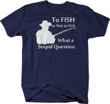 To Fish or Not What a Stupid Question Boating Fishing Trout Bass