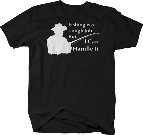 Fishing is a Tough Job But I Can Handle It Funny Fishing