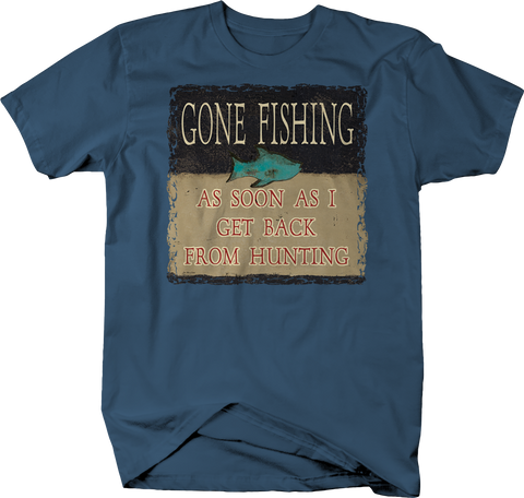 Gone Fishing As Soon As I Get Back From Hunting T-Shirt