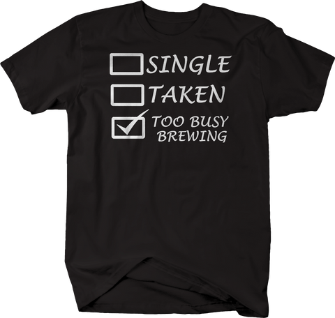 Single Taken Too Busy BREWING Beer Moonshine