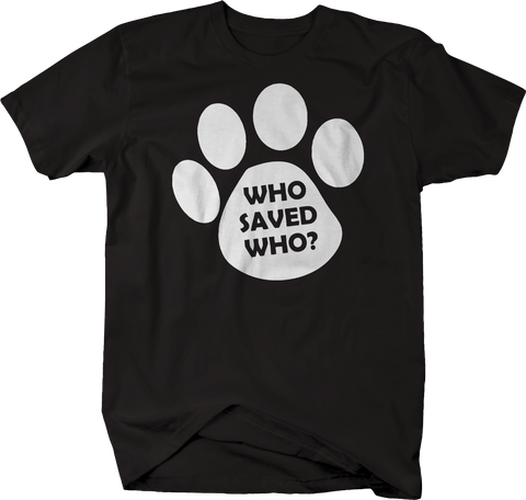Who Saved Who? Dog Cat Pet Lover