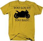 Motorcycle - Too Loud? Too Bad! - Street Bike