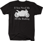 Motorcycle - If You Need Me I'll be Riding - Street Bike