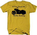 Motorcycle - If You Need Me I'll be Riding - Cruiser