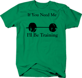 Workout Bodybuilding - If You Need Me I'll be Training - Gym