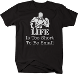 Bodybuilding Life it Too Short to Be Small Workout Gym