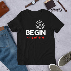 Begin Anywhere - Short-Sleeve Unisex T-Shirt