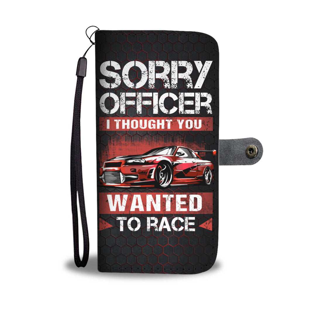 SORRY OFFICER I THOUGHT YOU WANTED TO RACE PHONE CASE
