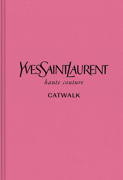 Yves Saint Laurent: The Complete Haute Couture Collections, 1962–2002 (Catwalk)
