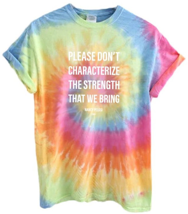 Nancy Pelosi Strength that WE Bring Tie-Dye Tee