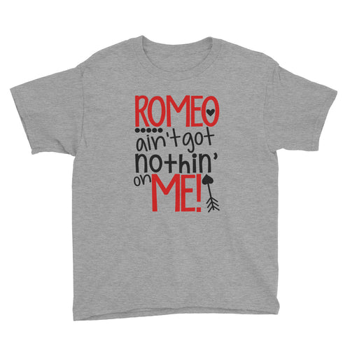 Romeo Ain't Got Nothin' on Me Kids Short Sleeve T-Shirt
