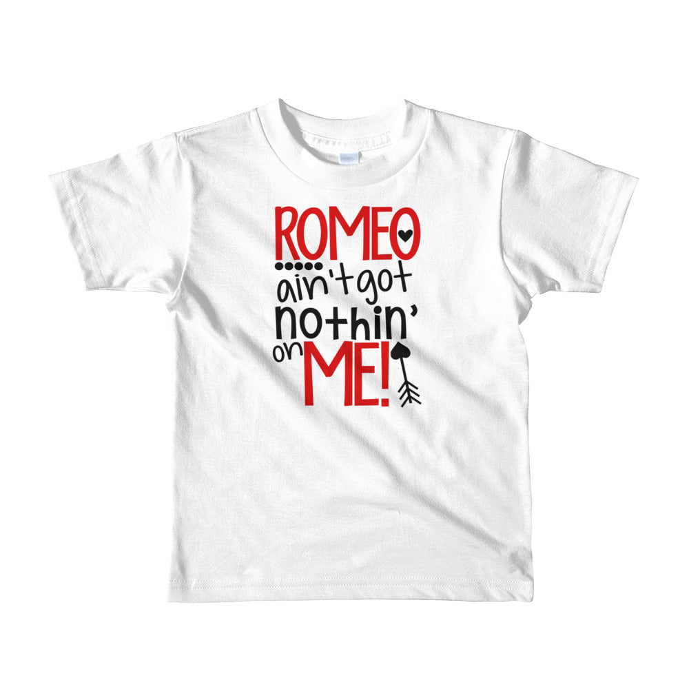 Romeo Ain't Got Nothin' on Me Short sleeve kids t-shirt