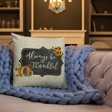 Always Be Thankful Premium Pillow