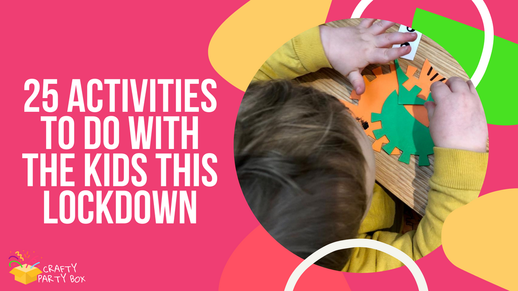 25 Activities To Do With The Kids This Lockdown