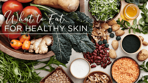 What to eat for Healthy Skin