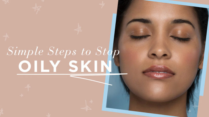 Simple Steps to Stop Oily Skin