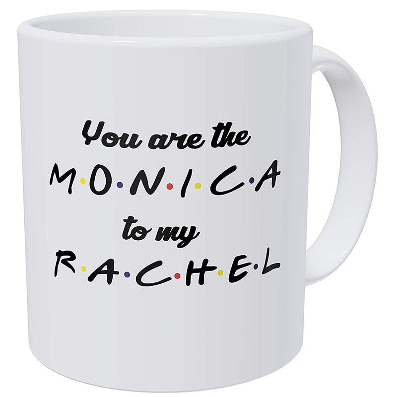 Friends You Are The Monica To My Rachel Mug