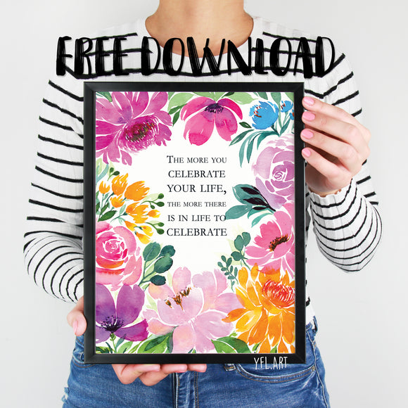 The more you celebrate your life - FREE Download - Watercolour print or wallpaper