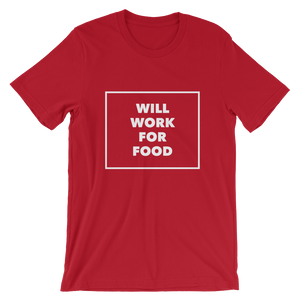 Unisex Will Work For Food Shirt