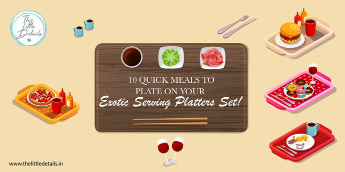 10 Quick Meals to Plate on your Exotic Serving Platters Set!