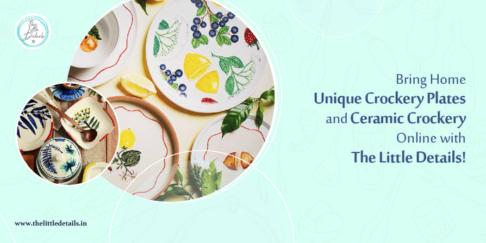Bring Home Unique Ceramic Crockery Online with The Little Details!