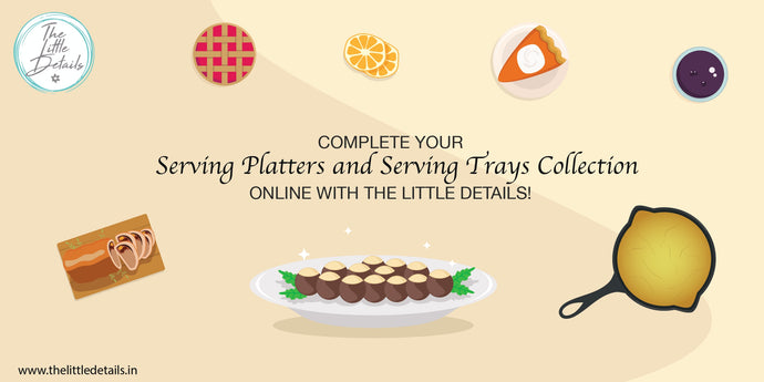 Complete Your Serving Platters and Serving Trays Collection Online With The Little Details!