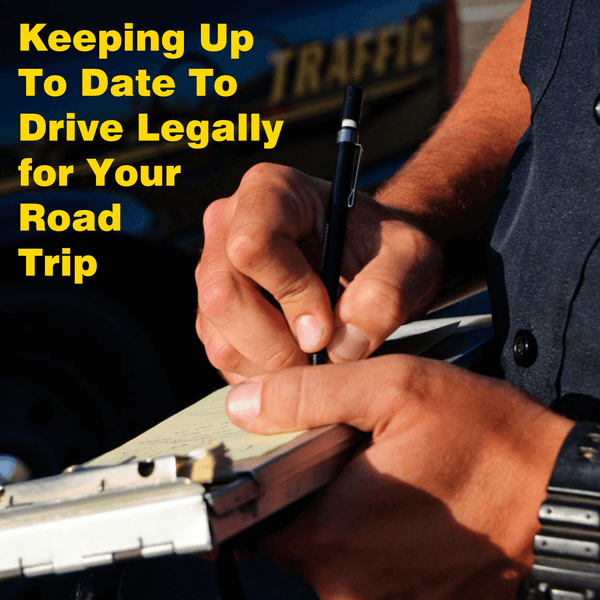 Keeping Up-To-Date To Drive Legally for Your Road Trip