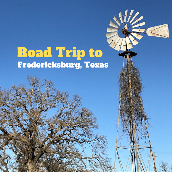 Road Trip to Fredericksburg, Texas