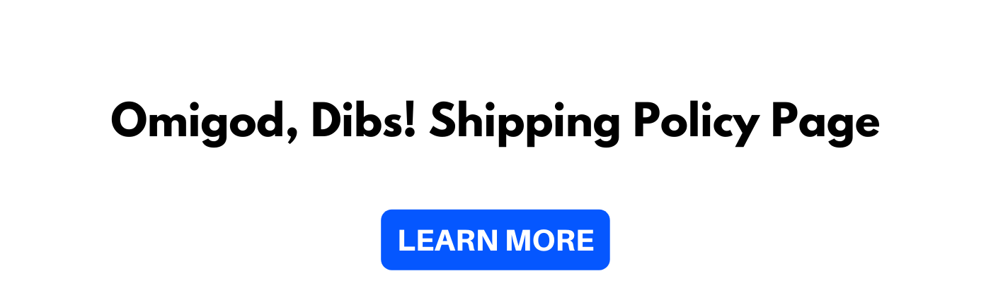 Omigod, Dibs! Shipping Policy Page