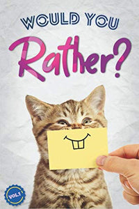 Would You Rather? The Book Of Silly, Challenging, and Downright Hilarious Questions