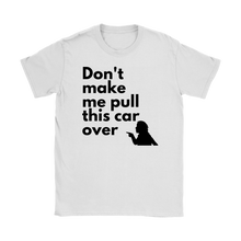 Load image into Gallery viewer, Don't make me pull this car over Women's T-Shirt