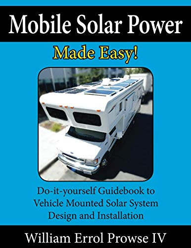 Mobile Solar Power Made Easy!: Mobile 12 volt off grid solar system design and installation. RV's, Vans, Cars and boats! Do-it-yourself step by step instructions. - Omigod, Dibs!™