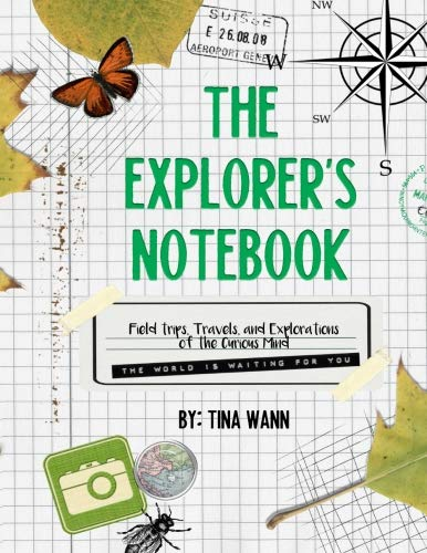 The Explorer's Notebook: Field trips, Travels, and Explorations of the Curious Mind