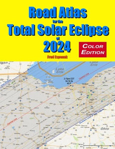 Road Atlas for the Total Solar Eclipse of 2024 - Color Edition