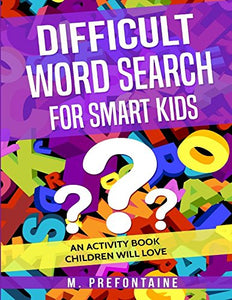 Difficult Word Search for Smart Kids: An Activity Book Children will Love (Books for smart kids) (Volume 3) - Omigod, Dibs!™