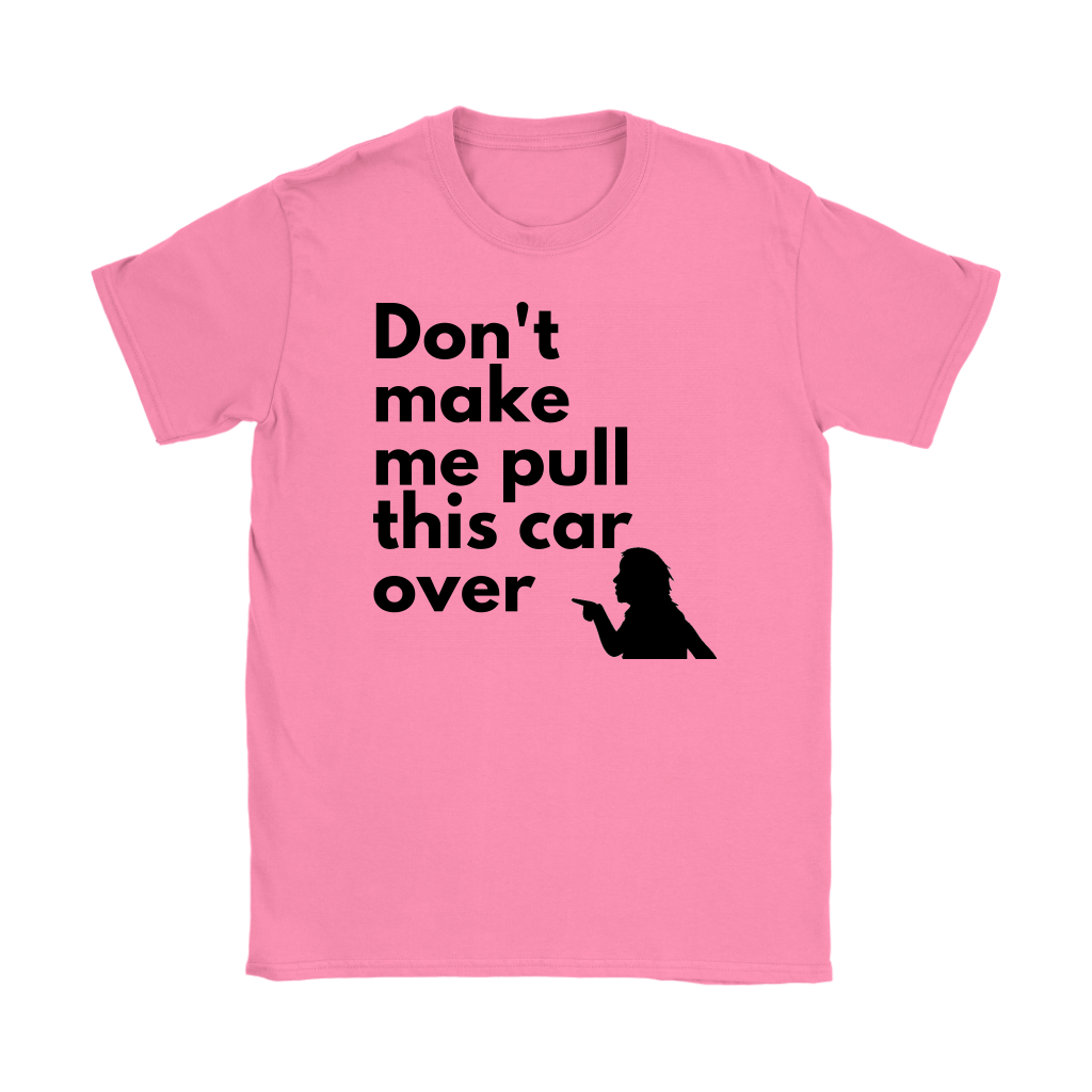 Don't make me pull this car over Women's T-Shirt