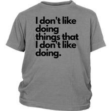 Load image into Gallery viewer, I don't like doing things that I don't like doing. Youth T-Shirt