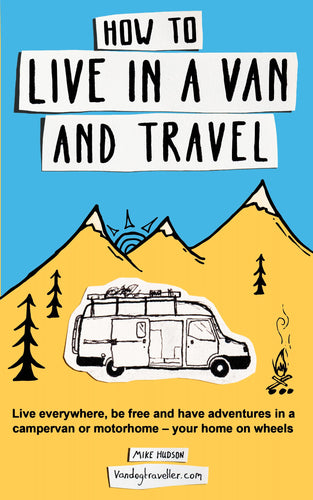 How to live in a van and travel: Live everywhere, be free and have adventures in a campervan or motorhome - Omigod, Dibs!™