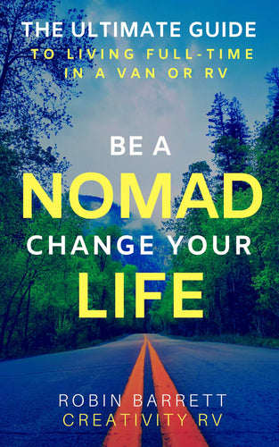 BE A NOMAD CHANGE YOUR LIFE: The ULTIMATE GUIDE to Living Full-Time in a Van or RV - Omigod, Dibs!™