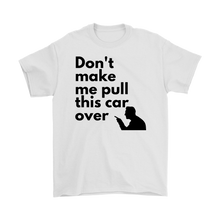 Load image into Gallery viewer, Don't make me pull this car over Men's T-Shirt