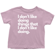 Load image into Gallery viewer, I don't like doing things that I don't like doing. Toddler T-Shirt (White Lettering)