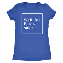 Load image into Gallery viewer, Well, for Pete's sake. T-Shirt