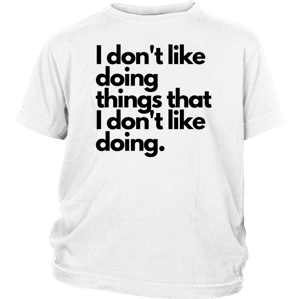 I don't like doing things that I don't like doing. Youth T-Shirt
