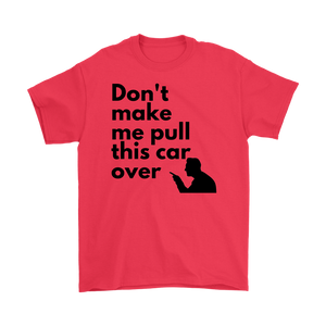 Don't make me pull this car over Men's T-Shirt